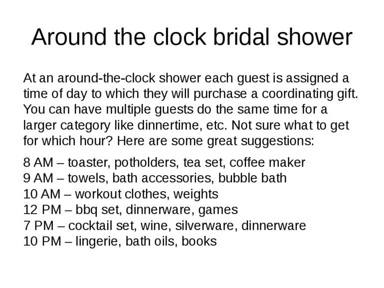 Around the clock bridal shower At an around-the-clock shower each guest is as...