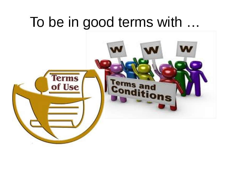 To be in good terms with … Terms and conditions; terms of use – to be in good...