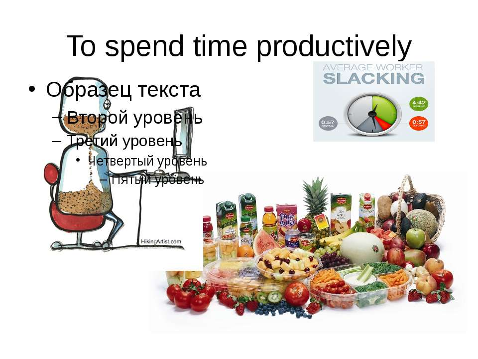 To spend time productively Slacking = lacking in activity, not busy