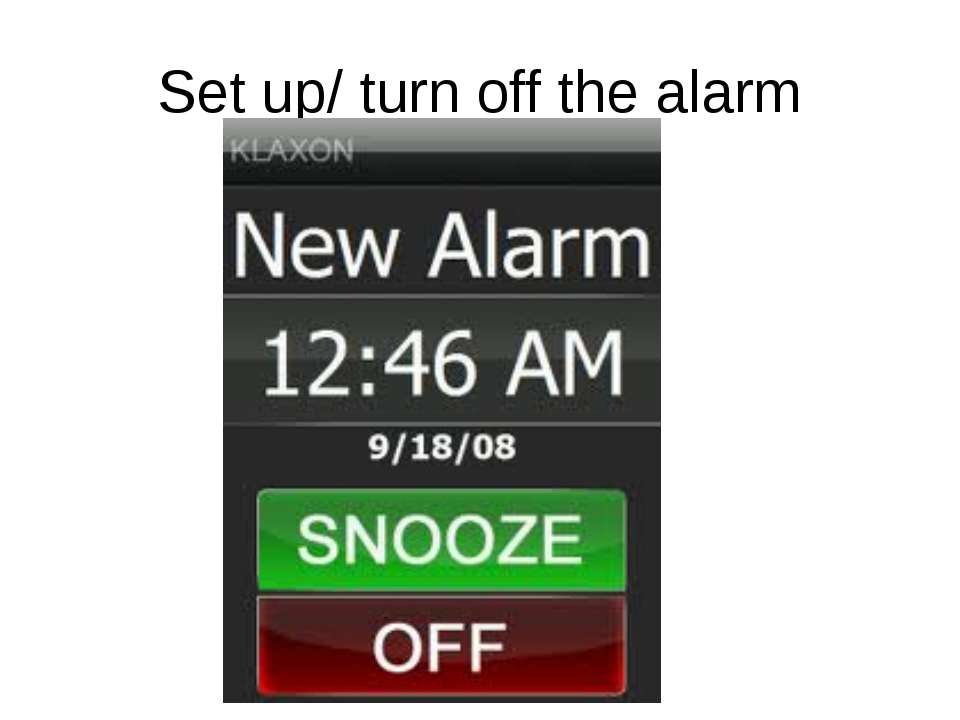 Set up/ turn off the alarm Set up – snooze button; turn off – off button