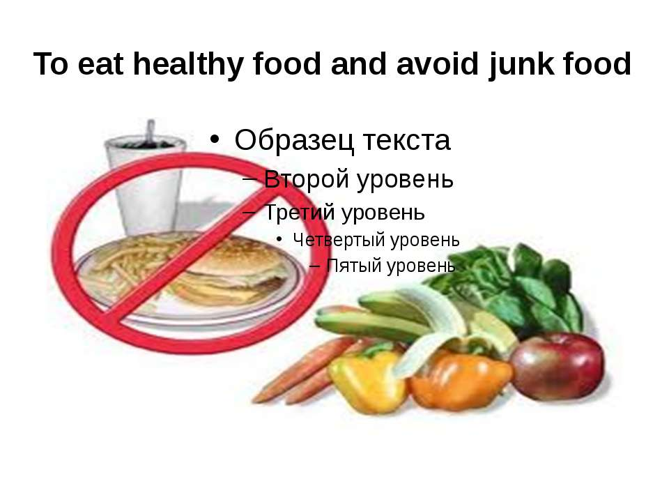 To eat healthy food and avoid junk food