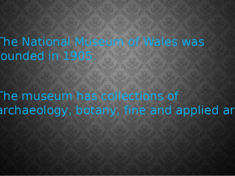 The National Museum of Wales was founded in 1905. The museum has collections ...