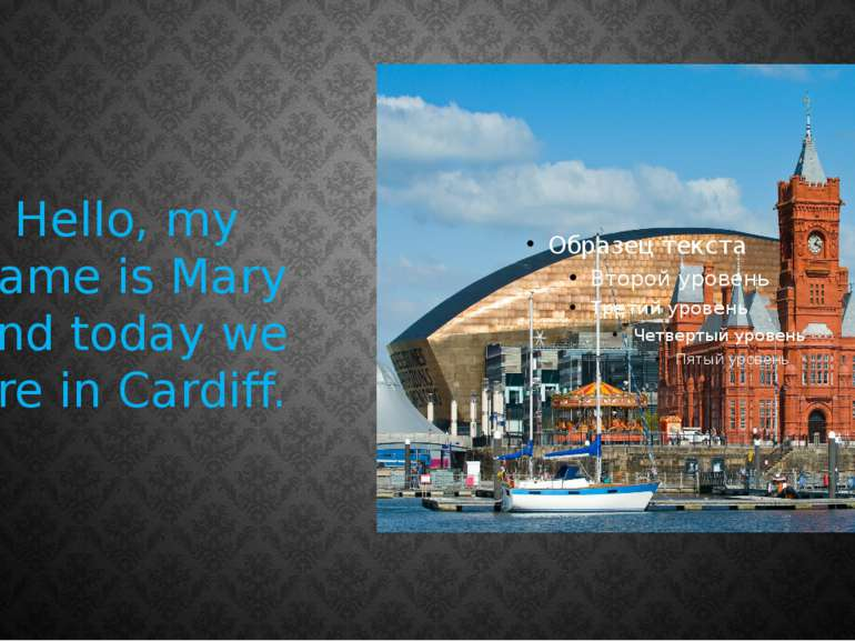 Hello, my name is Mary and today we are in Cardiff.