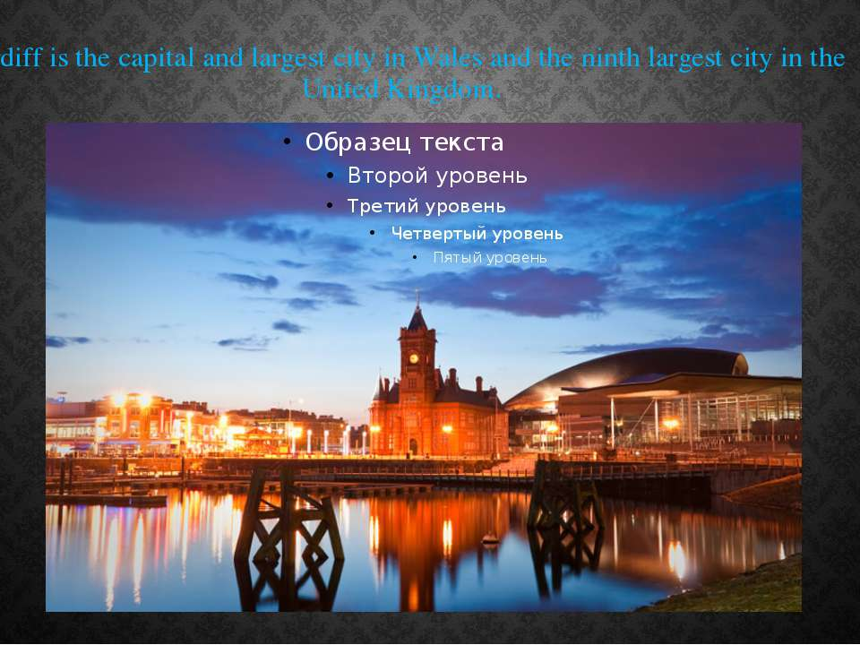 Cardiff is the capital and largest city in Wales and the ninth largest city i...