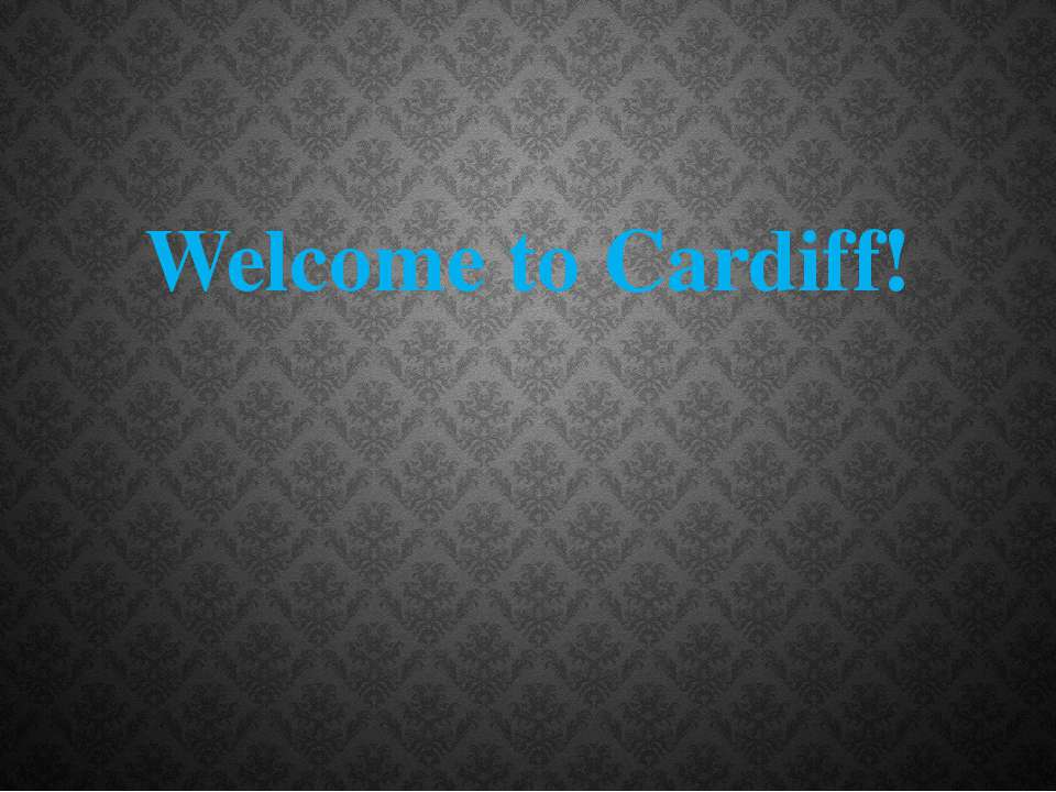 Welcome to Cardiff!