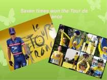 Seven times won the Tour de France