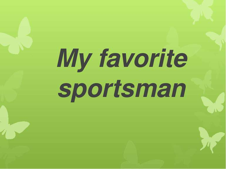 My favorite sportsman