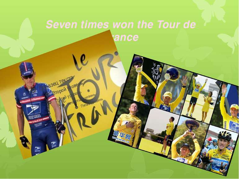 Seven times won the Tour de France