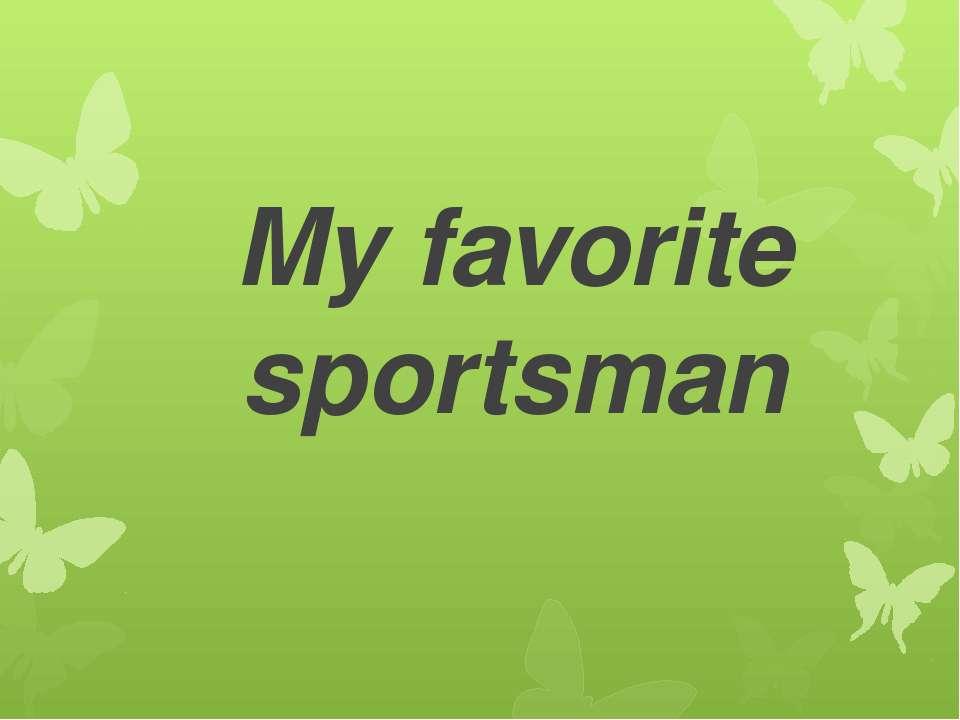 My favorite sportsman