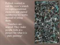 Pollock wanted to end the view's search for representational elements and sta...