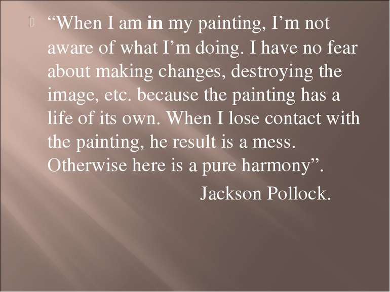 """When I am in my painting, I'm not aware of what I'm doing. I have no fear ab..."