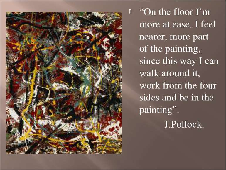"""On the floor I'm more at ease. I feel nearer, more part of the painting, sin..."