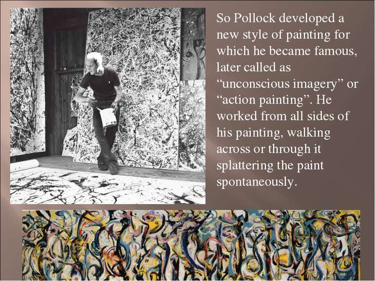 So Pollock developed a new style of painting for which he became famous, late...