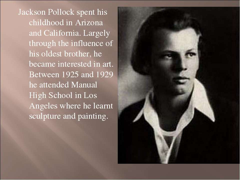 Jackson Pollock spent his childhood in Arizona and California. Largely throug...