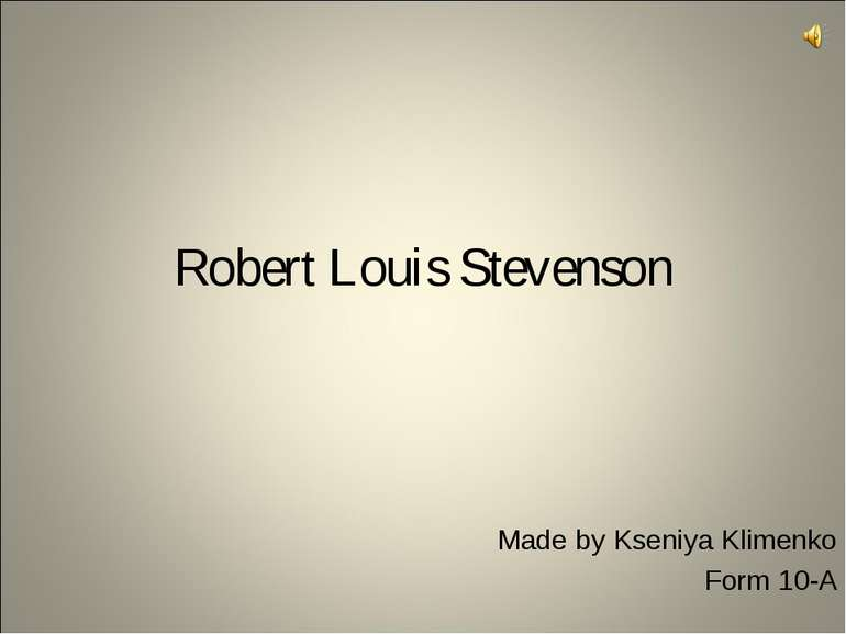 Robert Louis Stevenson Made by Kseniya Klimenko Form 10-A