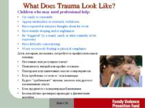 Slide # * What Does Trauma Look Like? Children who may need professional help...