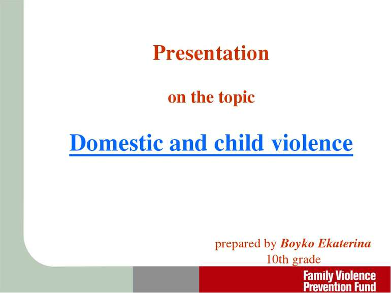 Presentation on the topic Domestic and child violence prepared by Boyko Ekate...