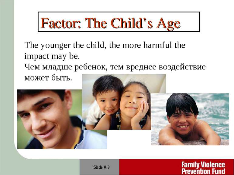Slide # * Factor: The Child's Age The younger the child, the more harmful the...