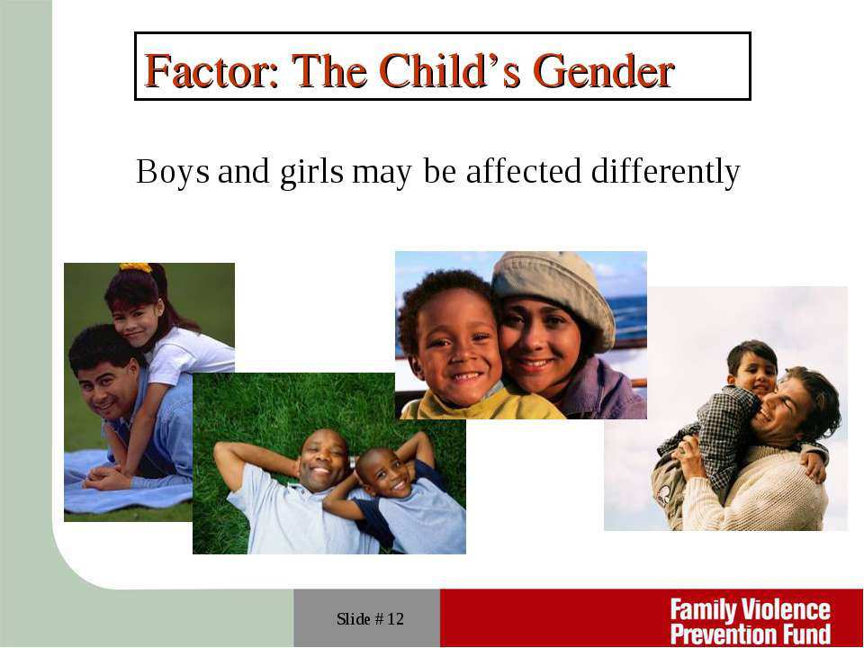 Slide # * Factor: The Child's Gender Boys and girls may be affected differently