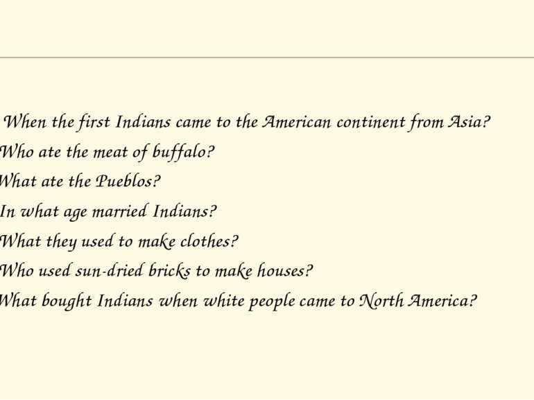 1. When the first Indians came to the American continent from Asia? 2. Who at...