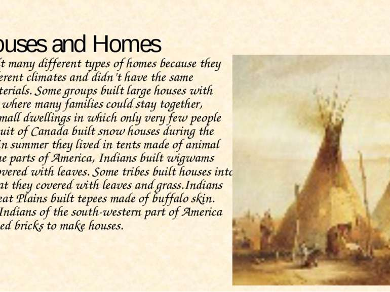 Houses and Homes Indians built many different types of homes because they liv...