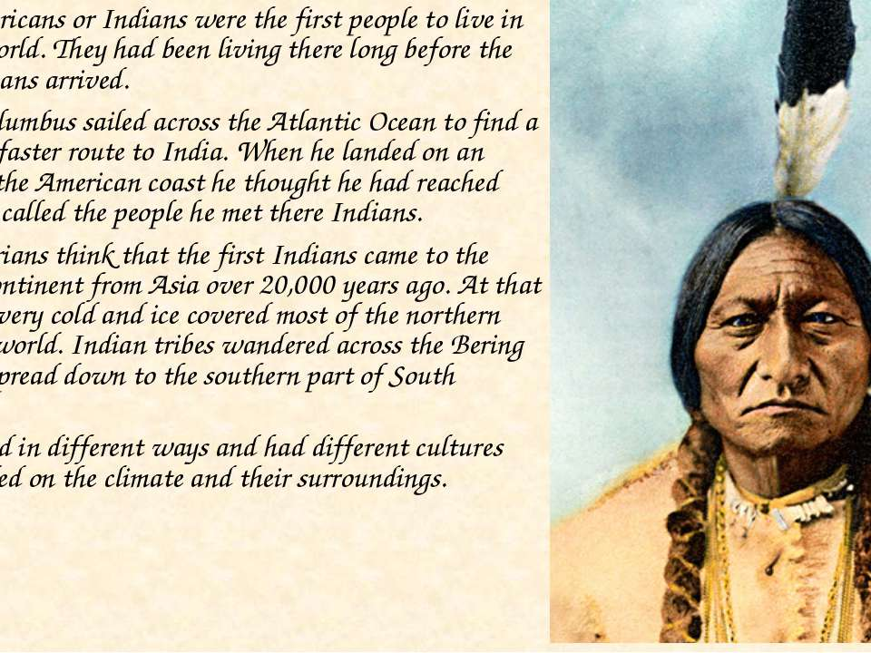 Native Americans or Indians were the first people to live in the New World. T...