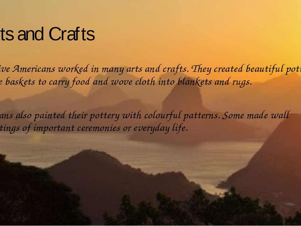 Arts and Crafts Native Americans worked in many arts and crafts. They created...