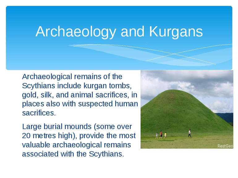 Archaeological remains of the Scythians includekurgantombs, gold,silk, and...