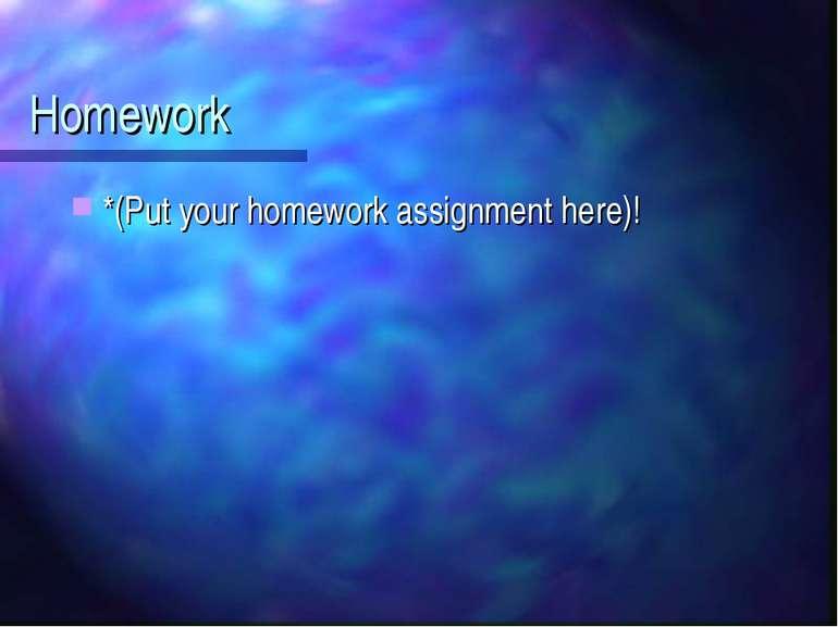 Homework *(Put your homework assignment here)!