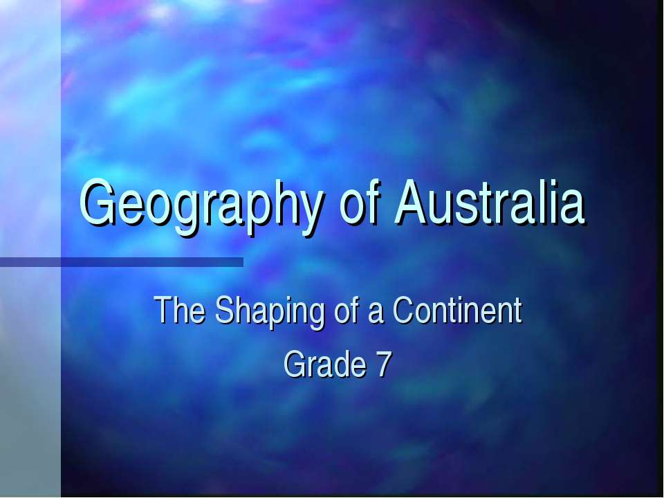Geography of Australia The Shaping of a Continent Grade 7
