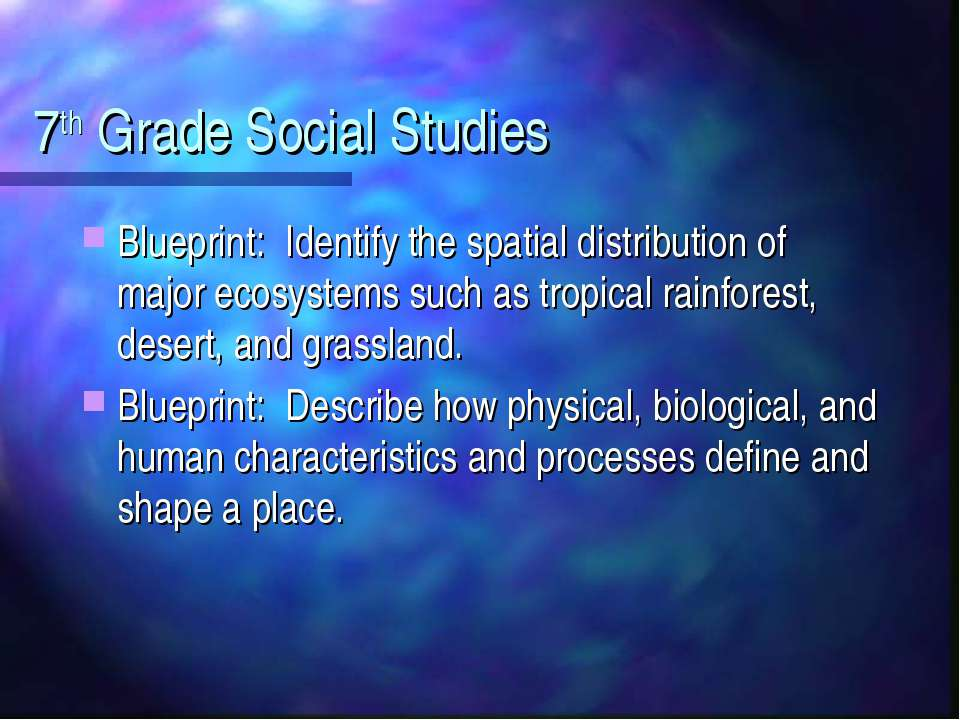 7th Grade Social Studies Blueprint: Identify the spatial distribution of majo...