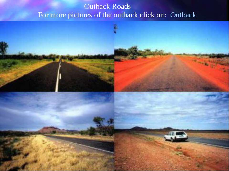 Outback Roads For more pictures of the outback click on: Outback