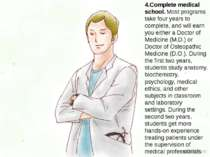 4.Complete medical school. Most programs take four years to complete, and wil...