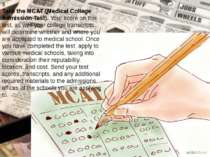 3 Take the MCAT (Medical College Admission Test). Your score on this test, as...