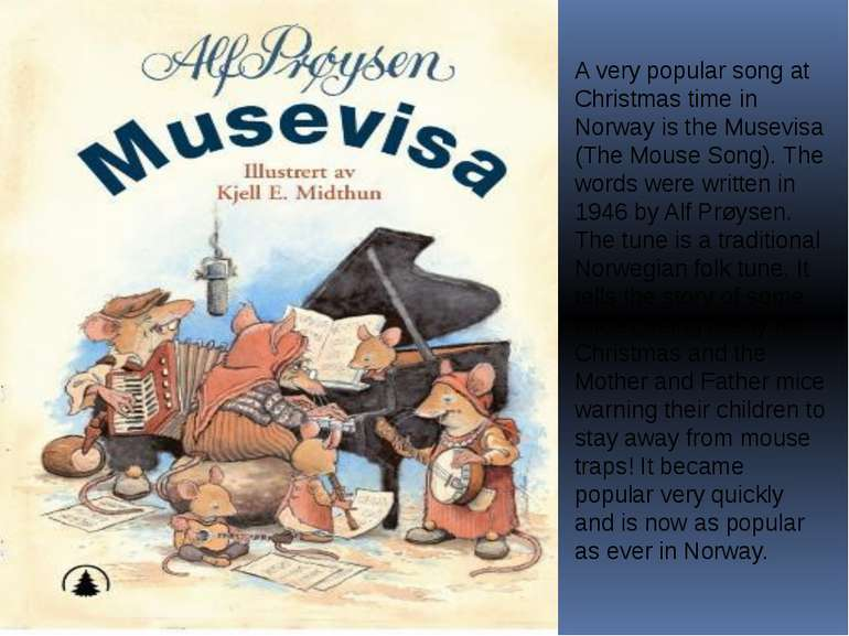 A very popular song at Christmas time in Norway is the Musevisa (The Mouse So...