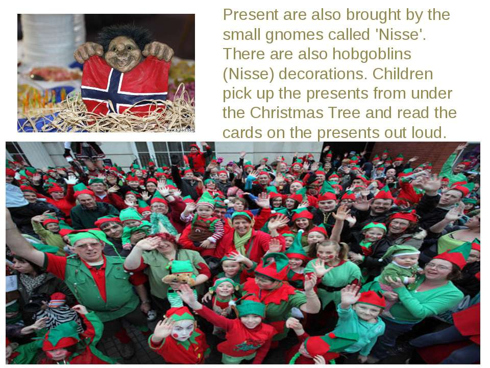 Present are also brought by the small gnomes called 'Nisse'. There are also h...