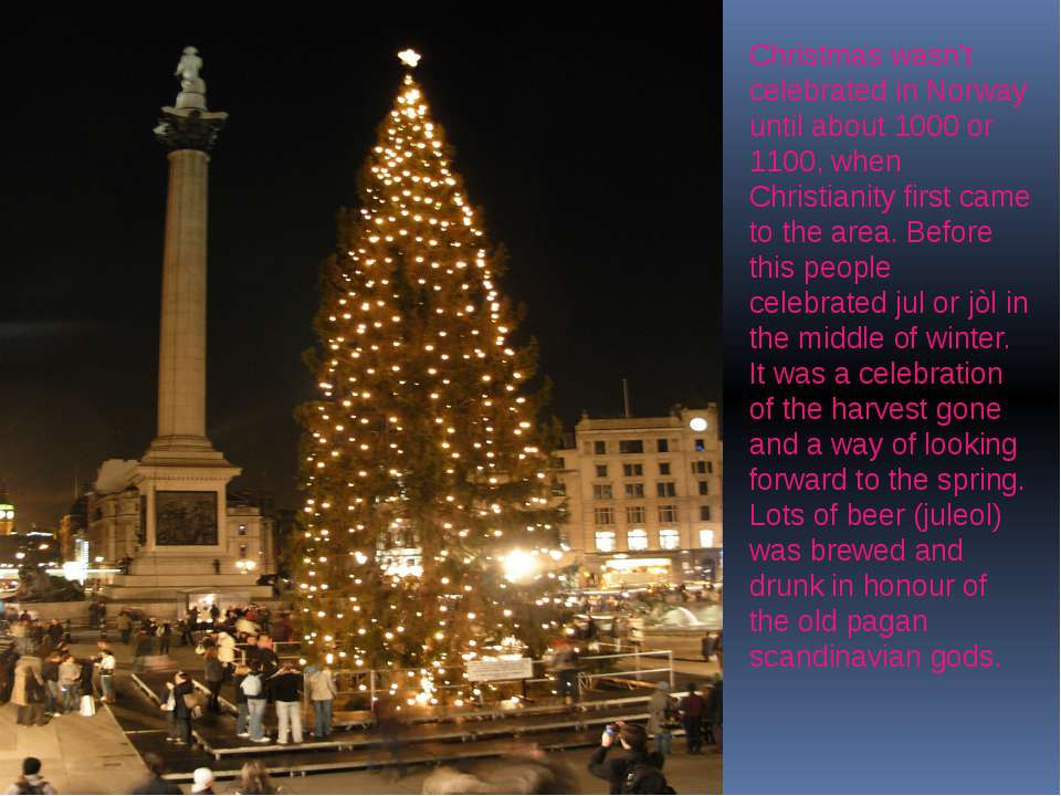 Christmas wasn't celebrated in Norway until about 1000 or 1100, when Christia...