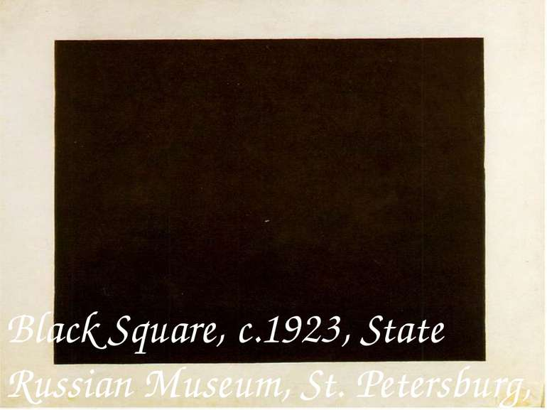 Black Square, c.1923, State Russian Museum, St. Petersburg, Russia