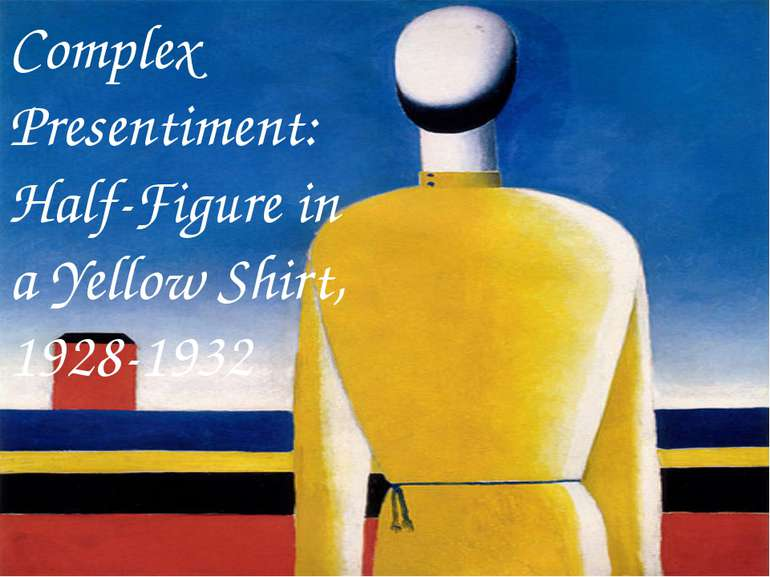Complex Presentiment: Half-Figure in a Yellow Shirt, 1928-1932