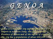 G E N O A Genoa is a beautiful city and an important seaport in northern Ital...