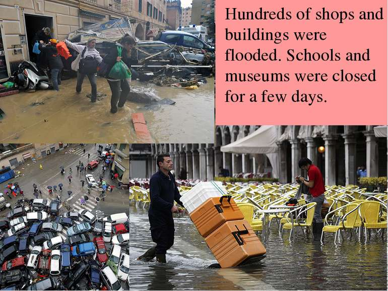Hundreds of shops and buildings were flooded. Schools and museums were closed...