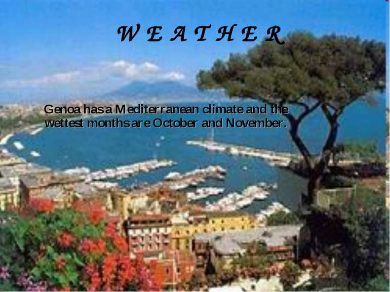 W E A T H E R Genoa has a Mediterranean climate and the wettest months are Oc...