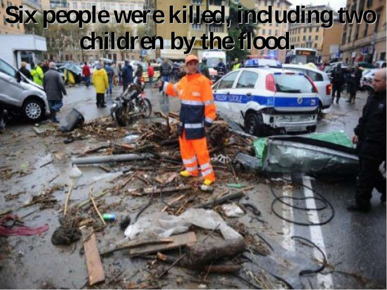 Six people were killed, including two children by the flood.