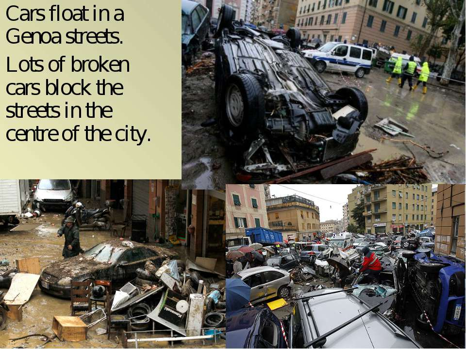 Cars float in a Genoa streets. Lots of broken cars block the streets in the c...