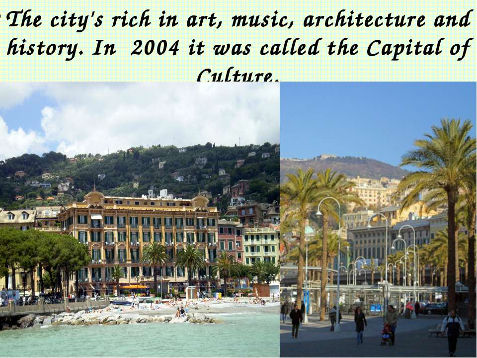 The city's rich in art, music, architecture and history. In 2004 it was calle...