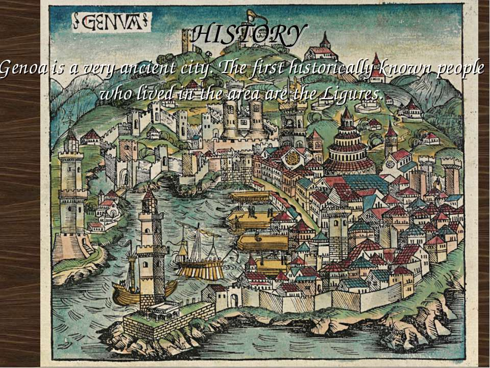 HISTORY Genoa is a very ancient city. The first historically known people who...