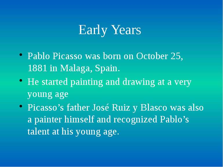 Early Years Pablo Picasso was born on October 25, 1881 in Malaga, Spain. He s...