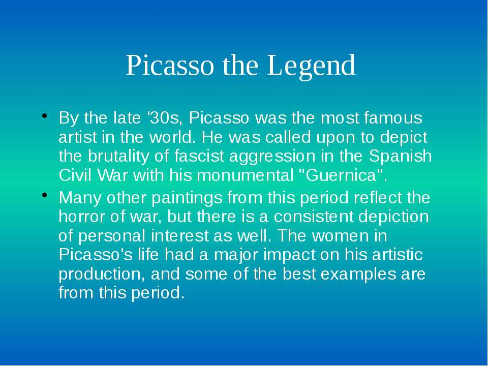 Picasso the Legend By the late '30s, Picasso was the most famous artist in th...