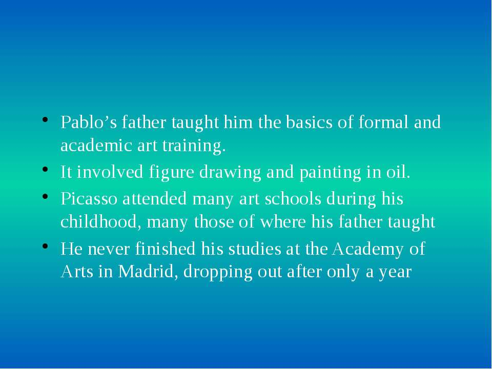 Pablo's father taught him the basics of formal and academic art training. It ...