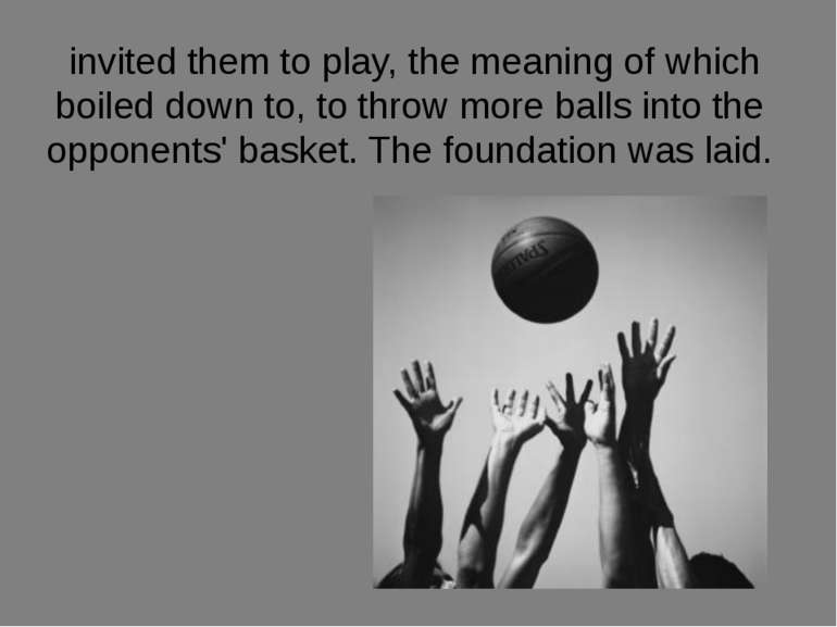 invited them to play, the meaning of which boiled down to, to throw more ball...